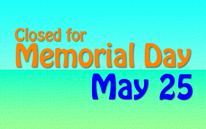 closed for memorial day may 25