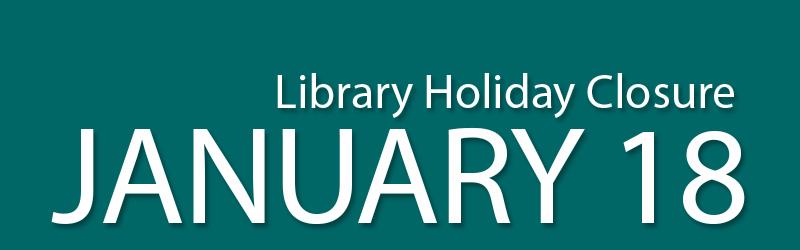library holiday closure january 18
