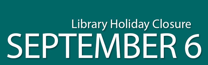 library holiday closure september 6